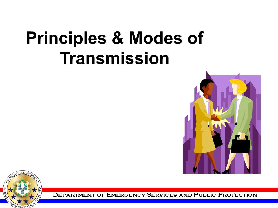 Department of Emergency Services and Public Protection Principles & Modes of Transmission
