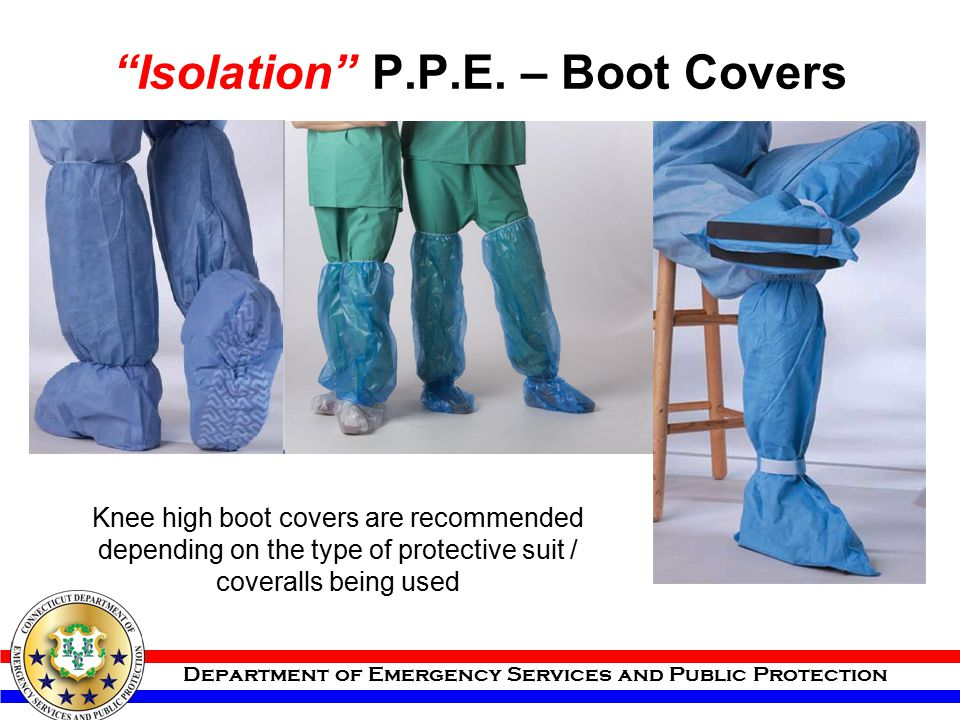 """Department of Emergency Services and Public Protection """"Isolation"""" P.P.E. – Boot Covers Knee high boot covers are recommended depending on the type of"""