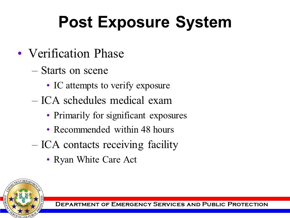 Department of Emergency Services and Public Protection Post Exposure System Verification Phase –Starts on scene IC attempts to verify exposure –ICA sc