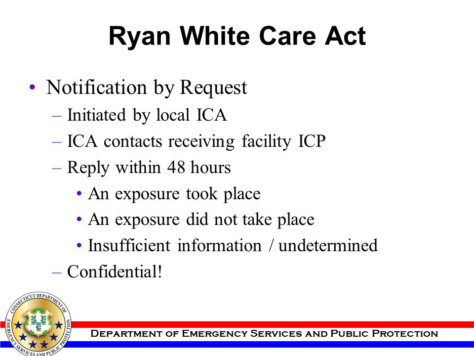 Department of Emergency Services and Public Protection Ryan White Care Act Notification by Request –Initiated by local ICA –ICA contacts receiving fac