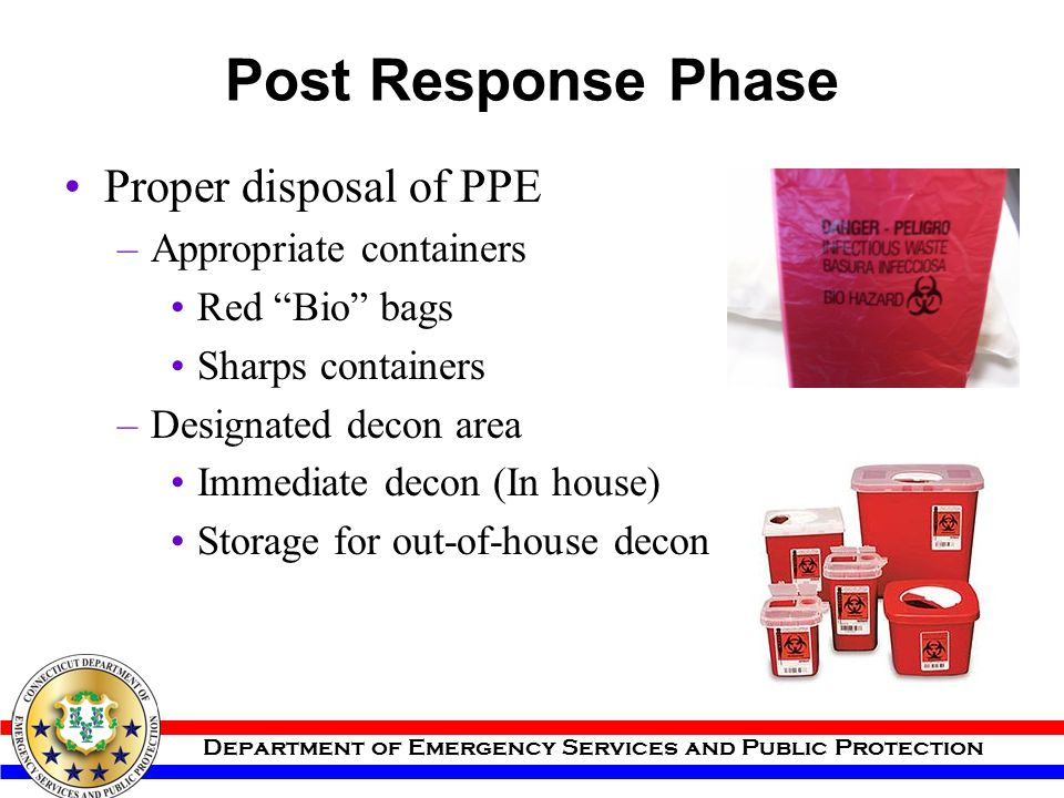 """Department of Emergency Services and Public Protection Post Response Phase Proper disposal of PPE –Appropriate containers Red """"Bio"""" bags Sharps contai"""