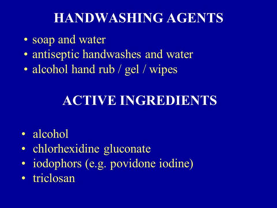 HANDWASHING AGENTS alcohol chlorhexidine gluconate iodophors (e.g.