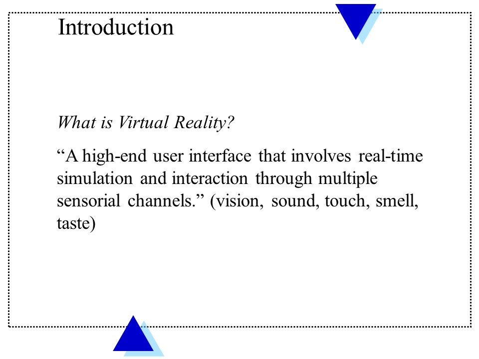 "What is Virtual Reality? ""A high-end user interface that involves real-time simulation and interaction through multiple sensorial channels."" (vision,"