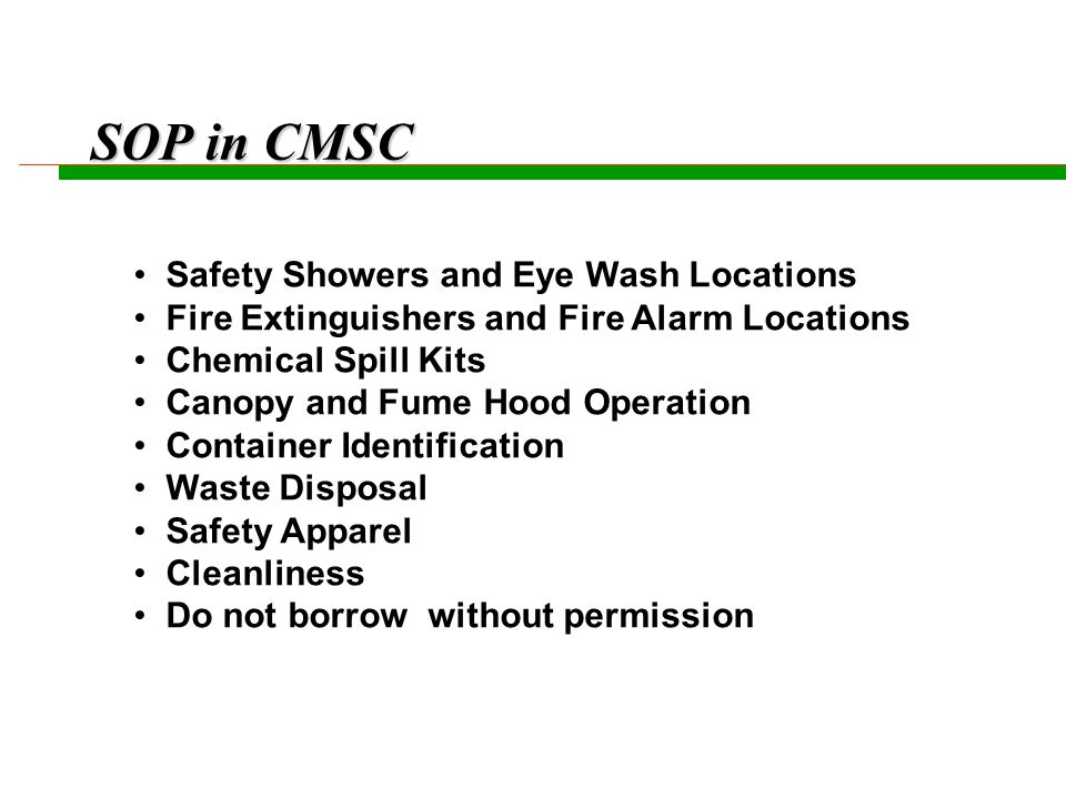 SOP in CMSC Equipment Reservation Log in your work every time Consumables All New Setups Reviewed by CMSC Safety Comm.