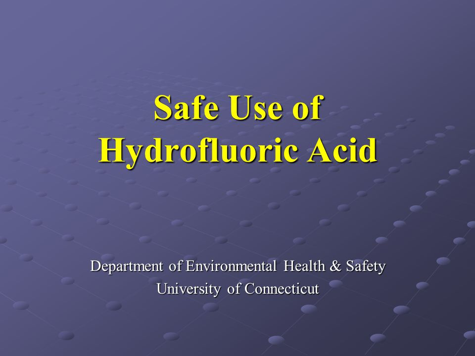 Safe Use of Hydrofluoric Acid Department of Environmental Health & Safety University of Connecticut