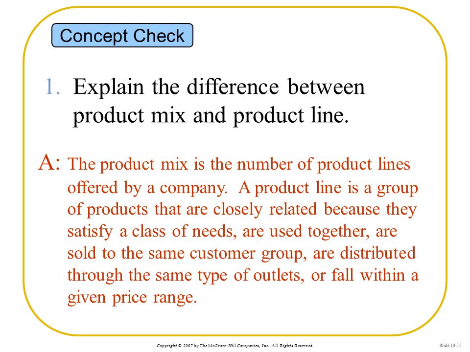 Copyright © 2007 by The McGraw-Hill Companies, Inc. All Rights Reserved. Slide 10-17 Concept Check 1. Explain the difference between product mix and p