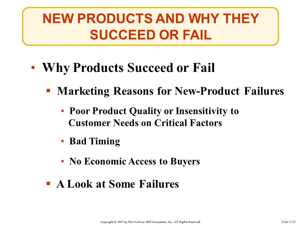 Copyright © 2007 by The McGraw-Hill Companies, Inc. All Rights Reserved. Slide 10-28 NEW PRODUCTS AND WHY THEY SUCCEED OR FAIL Why Products Succeed or