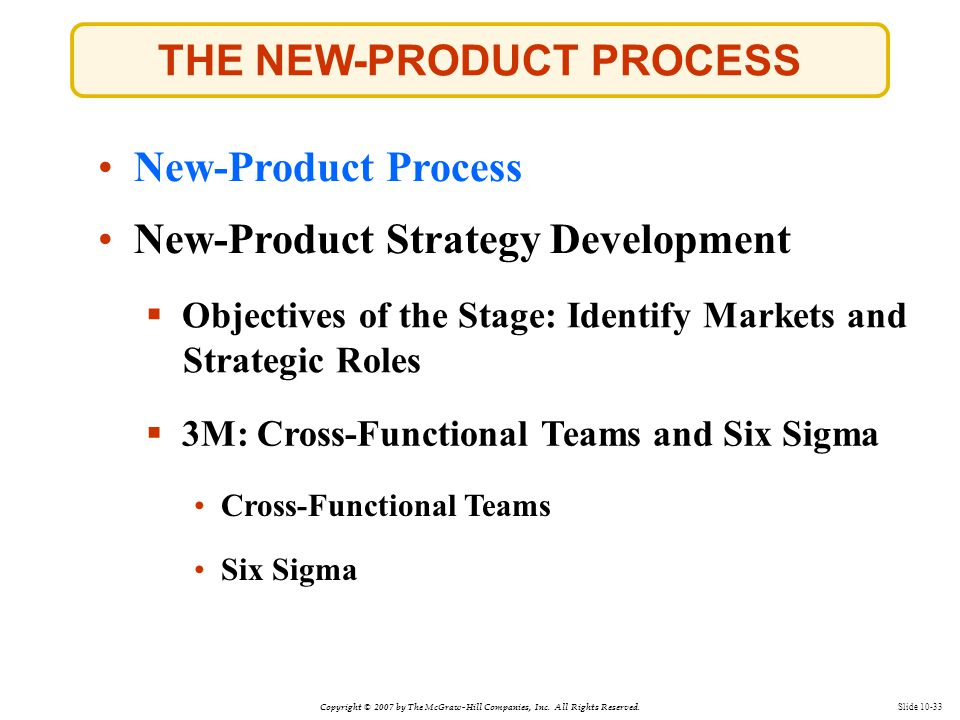 Copyright © 2007 by The McGraw-Hill Companies, Inc. All Rights Reserved. Slide 10-33 THE NEW-PRODUCT PROCESS  Objectives of the Stage: Identify Marke