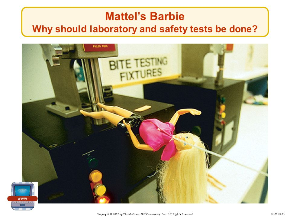 Copyright © 2007 by The McGraw-Hill Companies, Inc. All Rights Reserved. Slide 10-45 Mattel's Barbie Why should laboratory and safety tests be done?