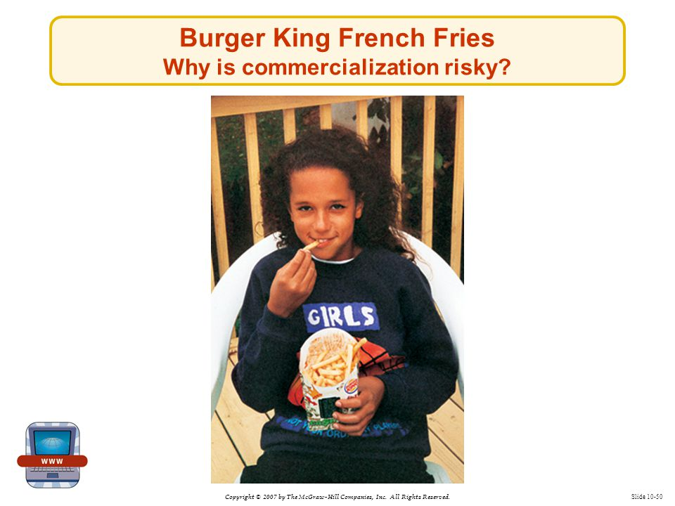 Copyright © 2007 by The McGraw-Hill Companies, Inc. All Rights Reserved. Slide 10-50 Burger King French Fries Why is commercialization risky?