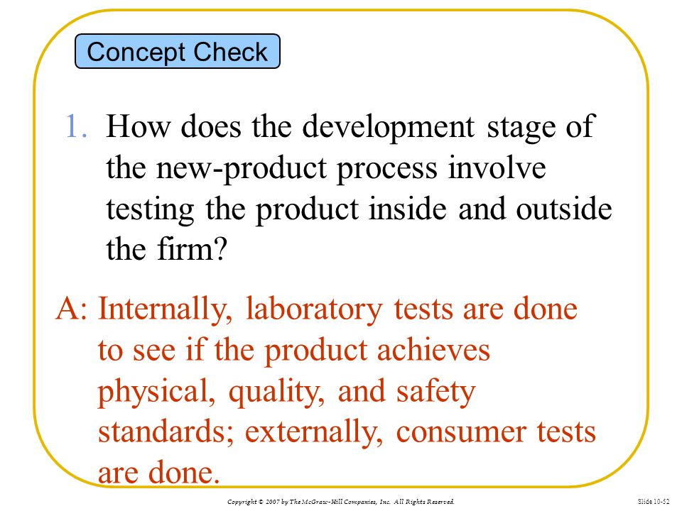 Copyright © 2007 by The McGraw-Hill Companies, Inc. All Rights Reserved. Slide 10-52 Concept Check 1. How does the development stage of the new-produc