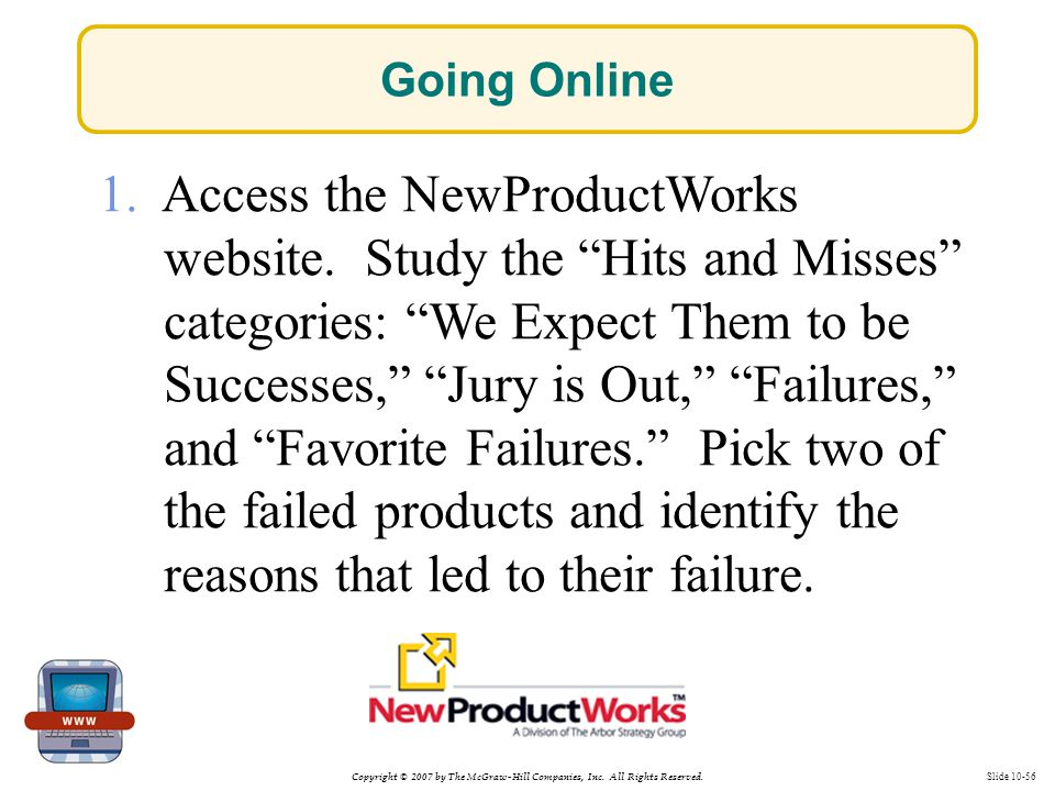 """Copyright © 2007 by The McGraw-Hill Companies, Inc. All Rights Reserved. Slide 10-56 1. Access the NewProductWorks website. Study the """"Hits and Misses"""