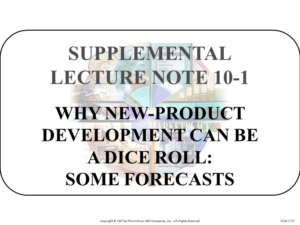 Copyright © 2007 by The McGraw-Hill Companies, Inc. All Rights Reserved. Slide 10-65 WHY NEW-PRODUCT DEVELOPMENT CAN BE A DICE ROLL: SOME FORECASTS SU