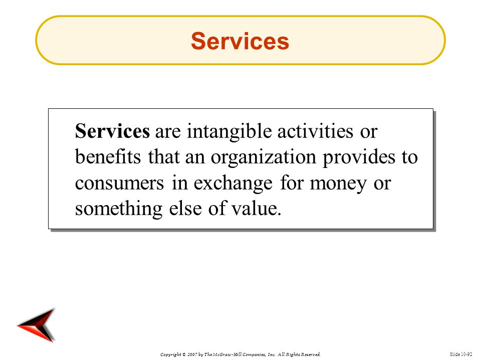 Copyright © 2007 by The McGraw-Hill Companies, Inc. All Rights Reserved. Slide 10-92 Services Services are intangible activities or benefits that an o