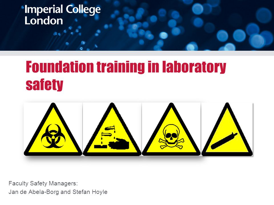 Foundation training in laboratory safety Faculty Safety Managers: Jan de Abela-Borg and Stefan Hoyle