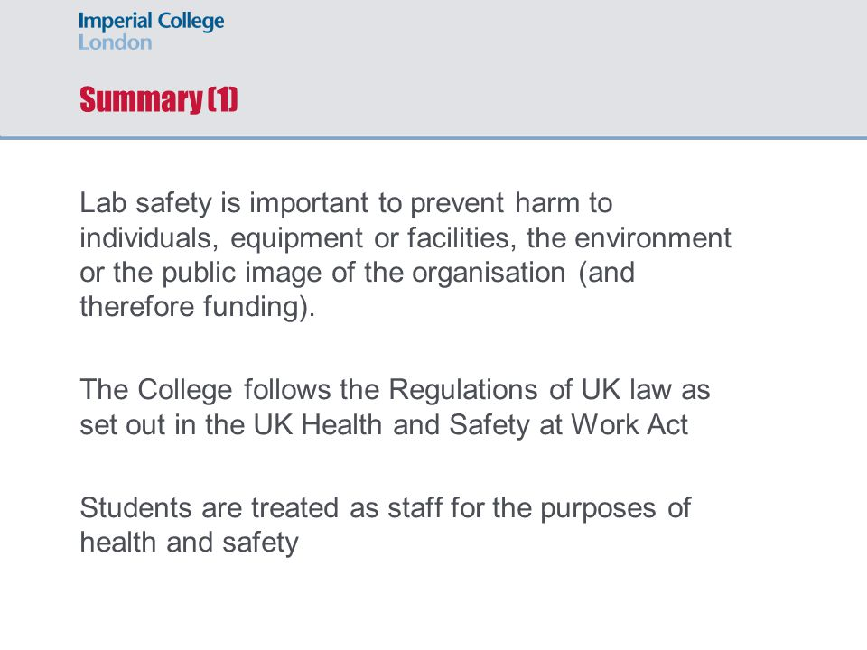 Summary (1) Lab safety is important to prevent harm to individuals, equipment or facilities, the environment or the public image of the organisation (and therefore funding).
