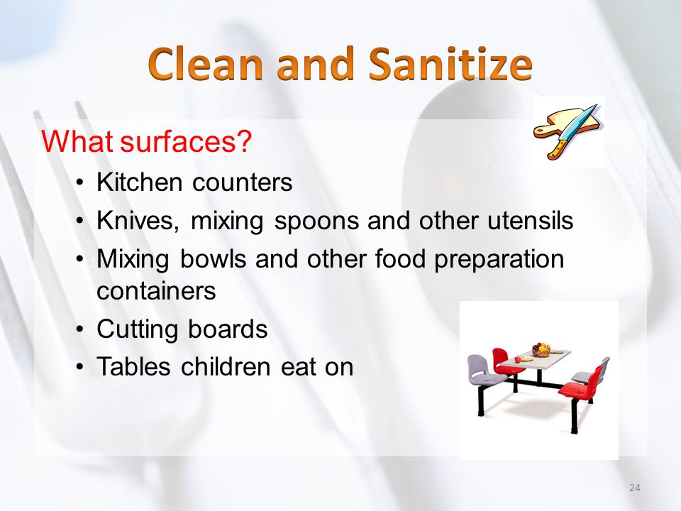 What surfaces? Kitchen counters Knives, mixing spoons and other utensils Mixing bowls and other food preparation containers Cutting boards Tables chil