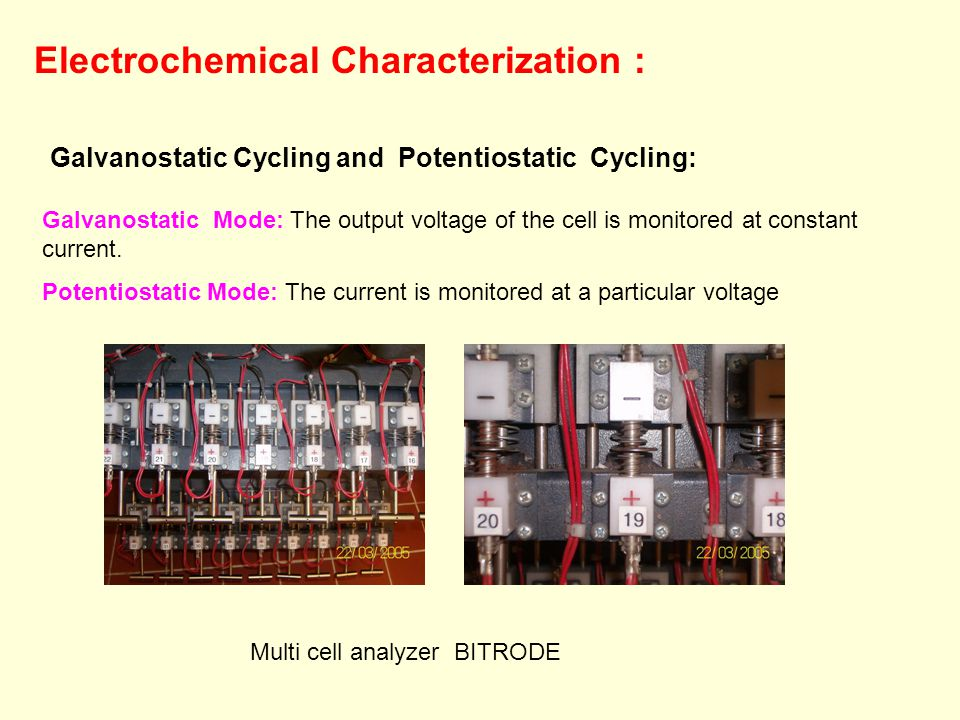 Electrochemical Characterization : Galvanostatic Cycling and Potentiostatic Cycling: Multi cell analyzer BITRODE Galvanostatic Mode: The output voltag