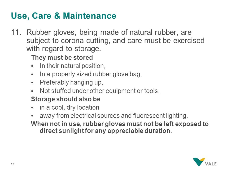 Use, Care & Maintenance 11.Rubber gloves, being made of natural rubber, are subject to corona cutting, and care must be exercised with regard to storage.