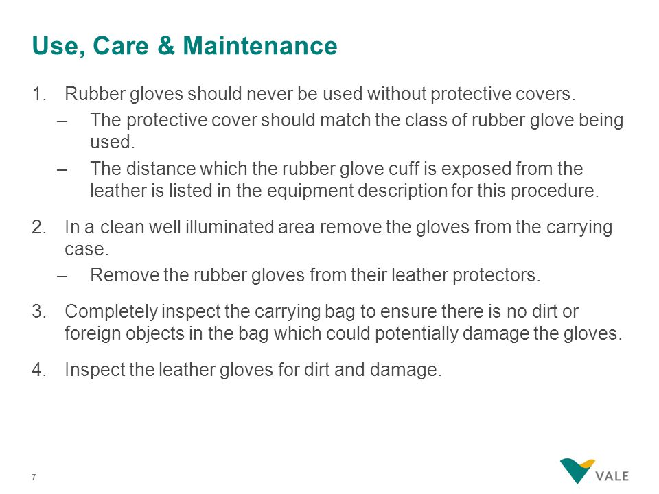 Use, Care & Maintenance 1.Rubber gloves should never be used without protective covers.