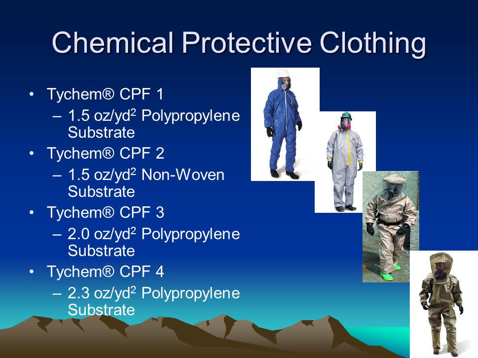 Chemical Protective Clothing Tychem® CPF 1 –1.5 oz/yd 2 Polypropylene Substrate Tychem® CPF 2 –1.5 oz/yd 2 Non-Woven Substrate Tychem® CPF 3 –2.0 oz/y