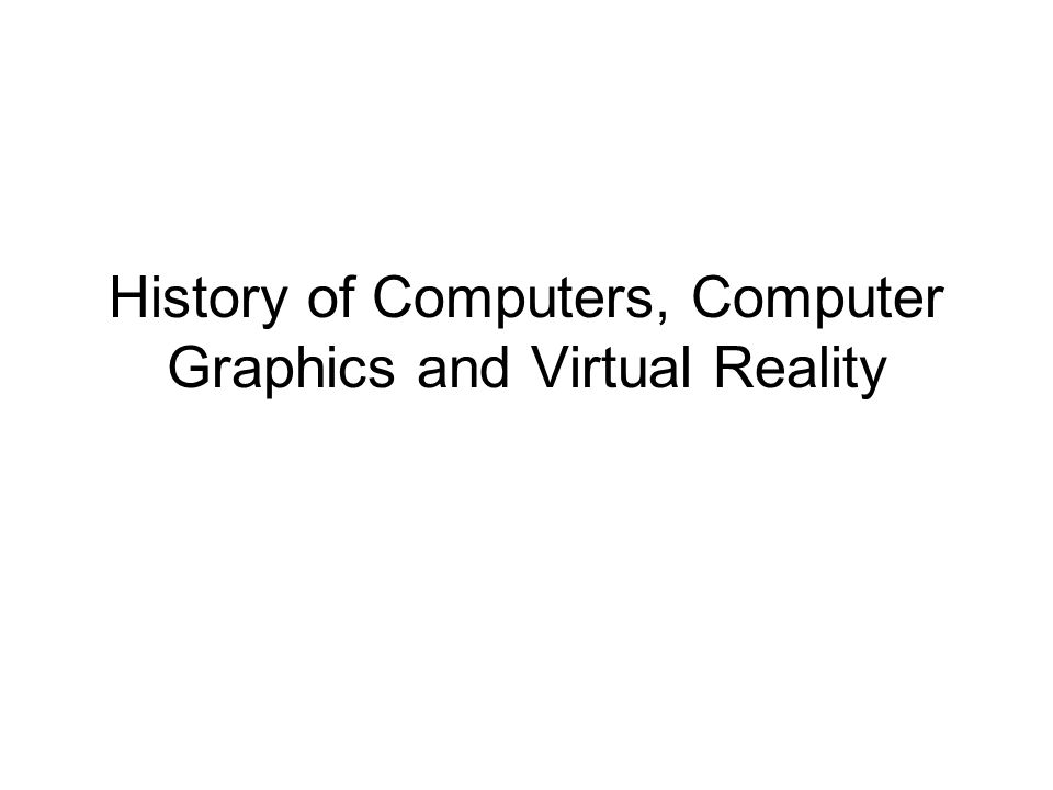 History of Computers, Computer Graphics and Virtual Reality