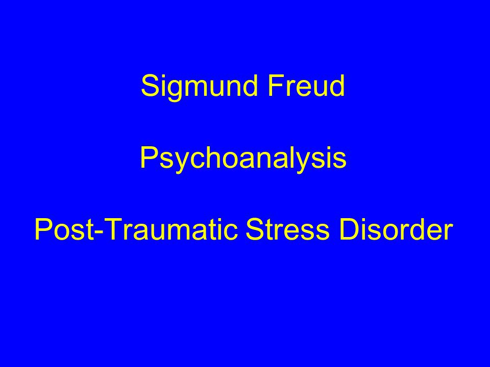 Sigmund Freud Psychoanalysis Post-Traumatic Stress Disorder