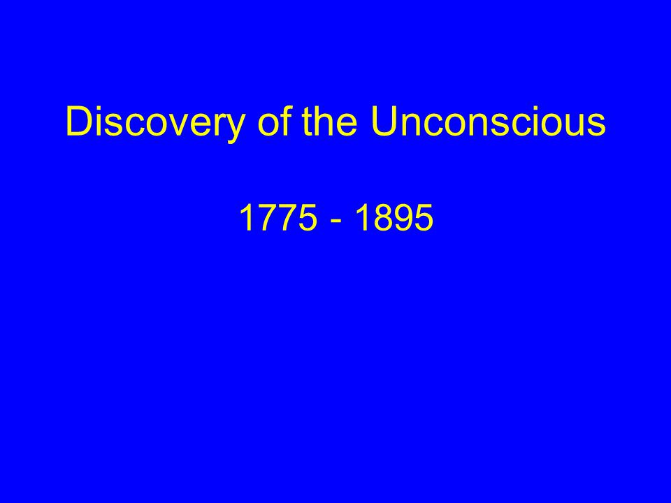 Discovery of the Unconscious 1775 - 1895