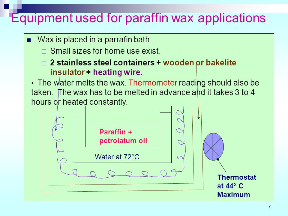Equipment used for paraffin wax applications Wax is placed in a parrafin bath:  Small sizes for home use exist.  2 stainless steel containers + wood