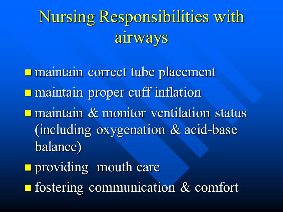 Nursing Responsibilities with airways maintain correct tube placement maintain correct tube placement maintain proper cuff inflation maintain proper c