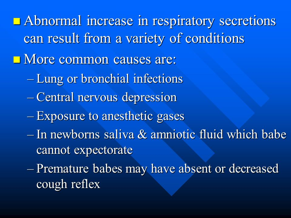 Abnormal increase in respiratory secretions can result from a variety of conditions Abnormal increase in respiratory secretions can result from a vari