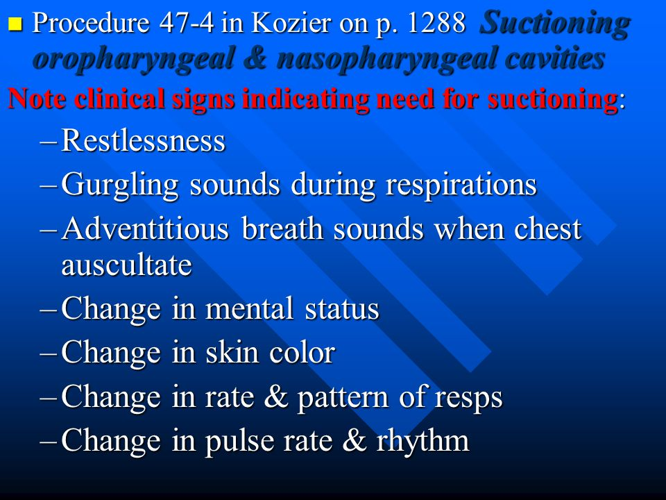 Procedure 47-4 in Kozier on p. 1288 Suctioning oropharyngeal & nasopharyngeal cavities Procedure 47-4 in Kozier on p. 1288 Suctioning oropharyngeal &
