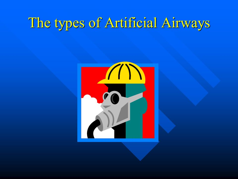 The types of Artificial Airways