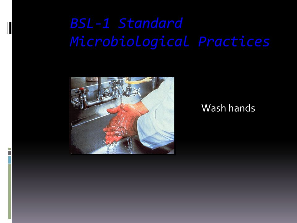 BSL-1 Standard Microbiological Practices  Restrict or limit access when working  Prohibit eating, drinking and smoking  Minimize splashes and aeros