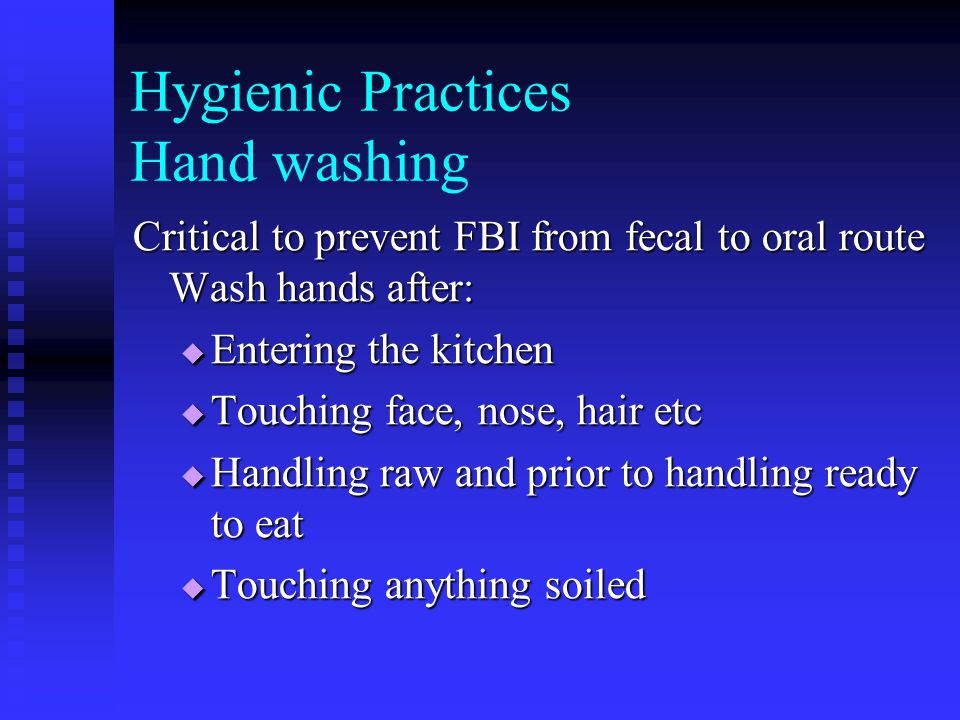 Hygienic Practices Hand Sanitizers Cannot use in lieu of hand washing due to the vigorous friction necessary in order to kill/remove micro organisms Cannot use in lieu of hand washing due to the vigorous friction necessary in order to kill/remove micro organisms Can use in addition to hand washing Can use in addition to hand washing This applies to food preparation in the kitchen not necessarily serving food This applies to food preparation in the kitchen not necessarily serving food
