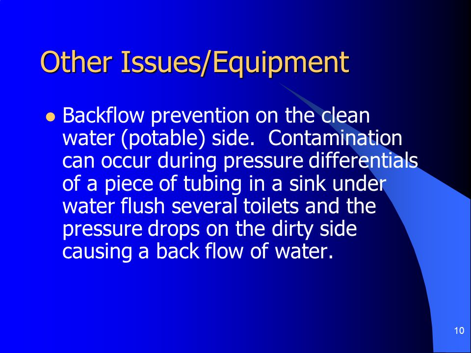 10 Other Issues/Equipment Backflow prevention on the clean water (potable) side.