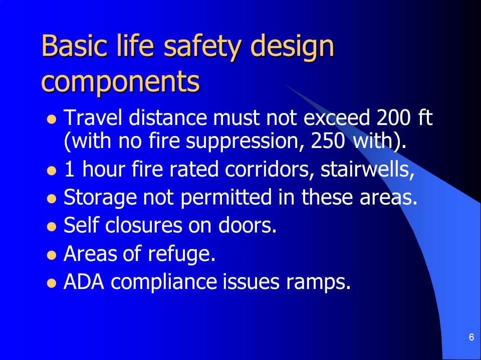 7 Basic life safety design components Emergency power for signs, lights, equipment.