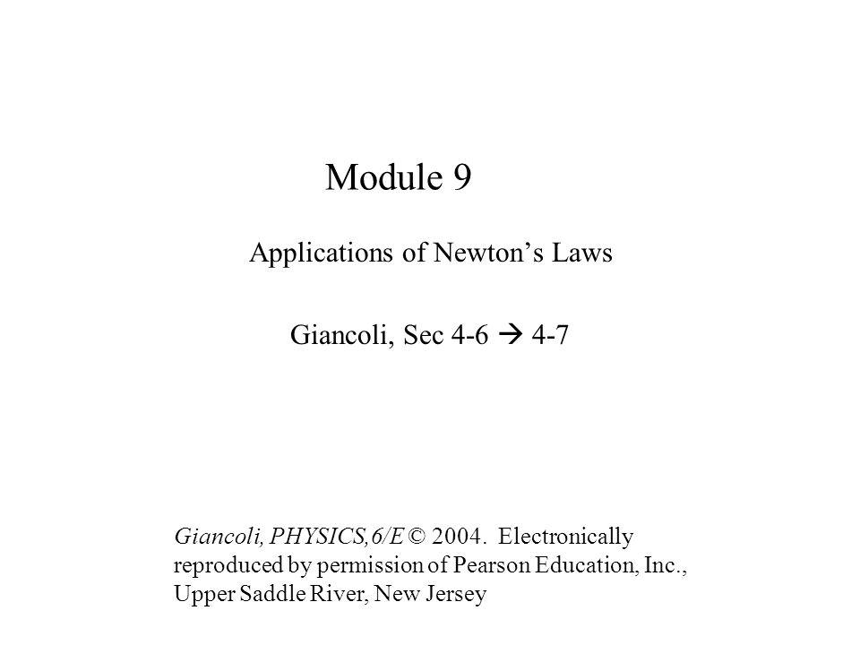 Module 9 Applications of Newton's Laws Giancoli, Sec 4-6  4-7 Giancoli, PHYSICS,6/E © 2004.