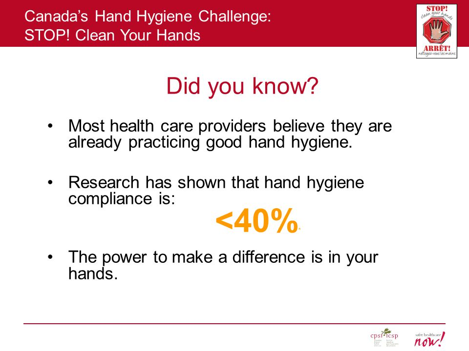 Canada's Hand Hygiene Challenge: STOP.Clean Your Hands Did you know.