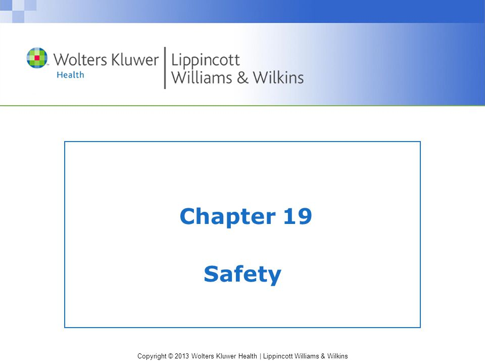 Copyright © 2013 Wolters Kluwer Health | Lippincott Williams & Wilkins Restraints (cont'd) Risks of use: –Increase client confusion –Cause chronic constipation, incontinence, infections (pneumonia) –May cause pressure ulcers –Experience progressive decline in ability to perform ADLs independently