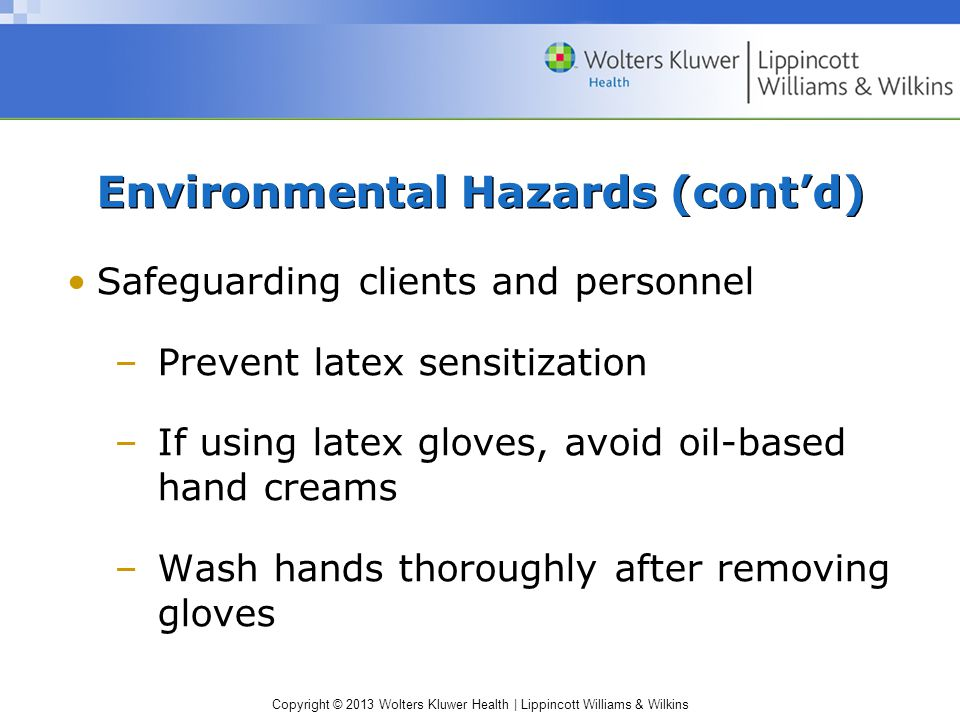 Copyright © 2013 Wolters Kluwer Health | Lippincott Williams & Wilkins Environmental Hazards (cont'd) Safeguarding clients and personnel –Prevent late
