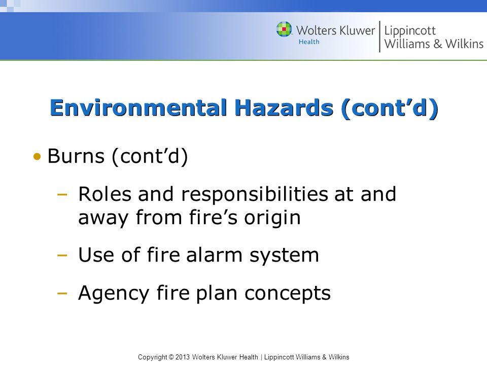 Copyright © 2013 Wolters Kluwer Health | Lippincott Williams & Wilkins Environmental Hazards (cont'd) Burns (cont'd) –Roles and responsibilities at an