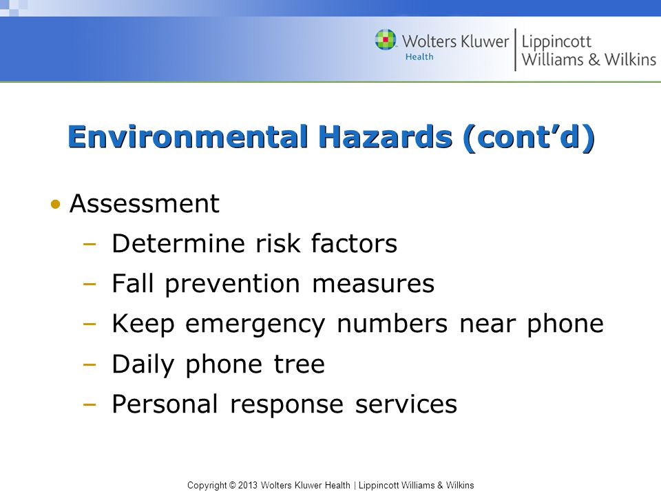 Copyright © 2013 Wolters Kluwer Health | Lippincott Williams & Wilkins Environmental Hazards (cont'd) Assessment –Determine risk factors –Fall prevent