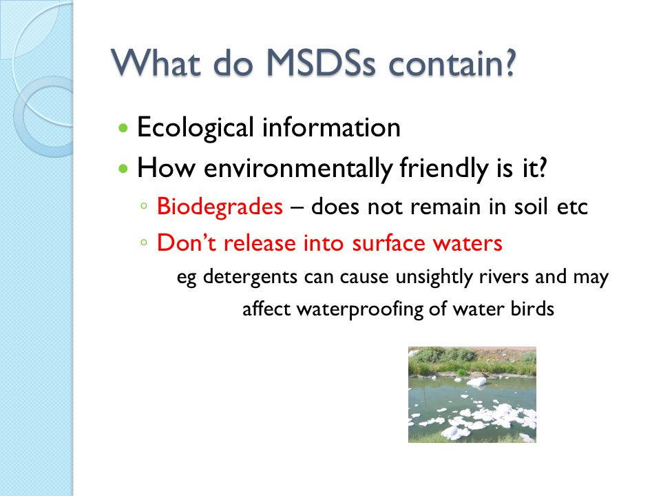 What do MSDSs contain. Ecological information How environmentally friendly is it.