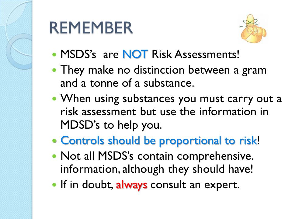 REMEMBER NOT MSDS's are NOT Risk Assessments.