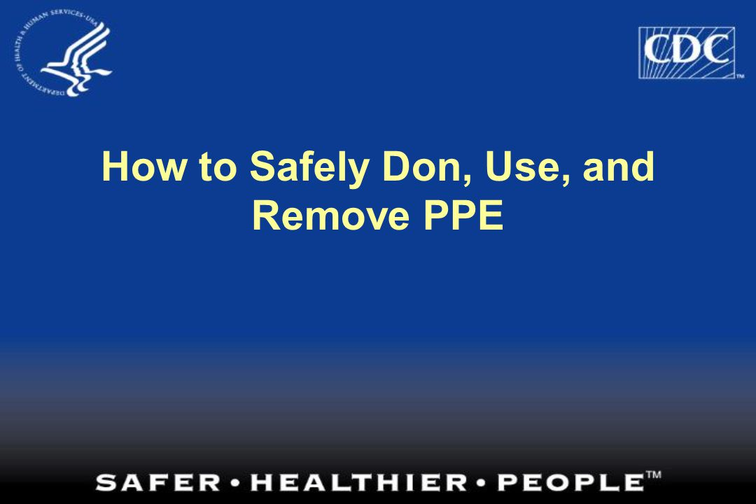 How to Safely Don, Use, and Remove PPE