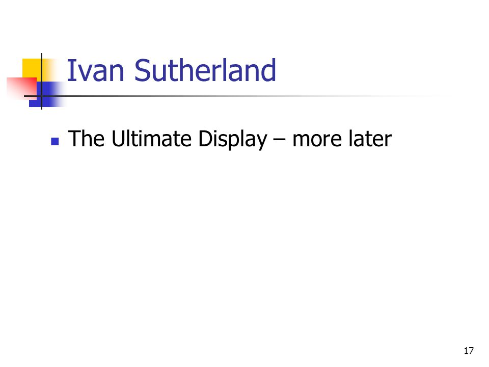17 Ivan Sutherland The Ultimate Display – more later