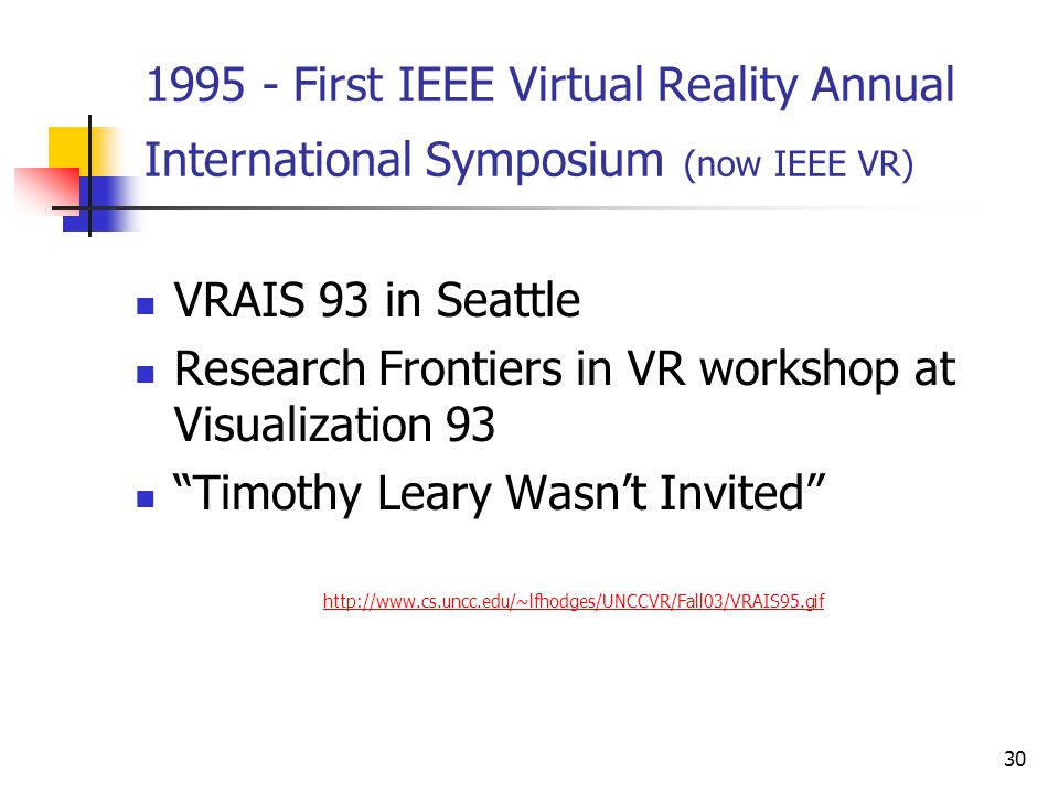 30 1995 - First IEEE Virtual Reality Annual International Symposium (now IEEE VR) VRAIS 93 in Seattle Research Frontiers in VR workshop at Visualizati