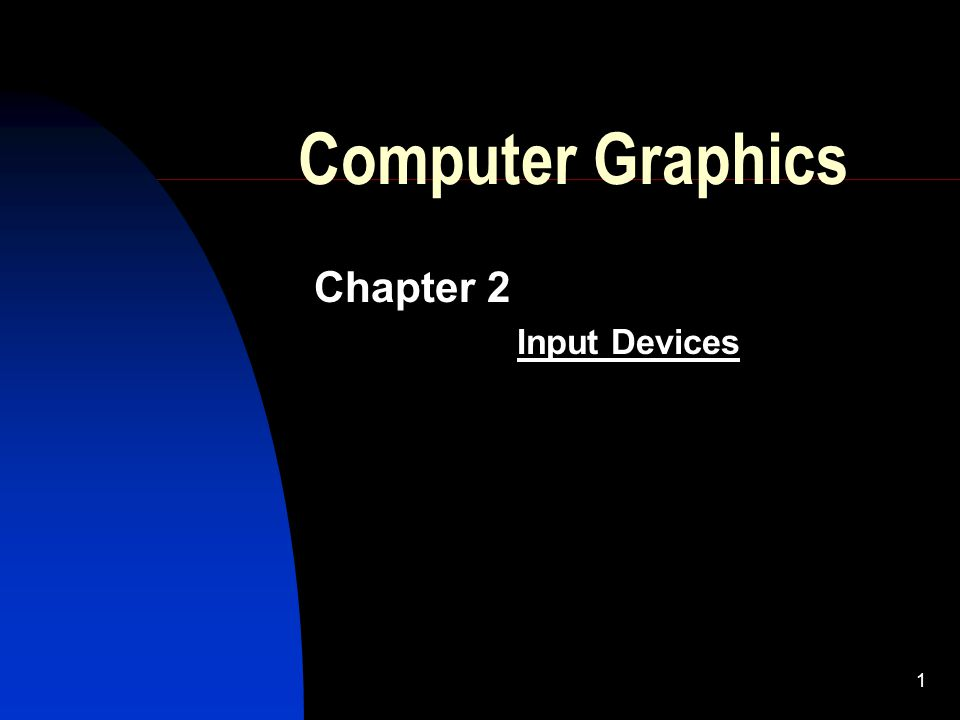 1 Computer Graphics Chapter 2 Input Devices