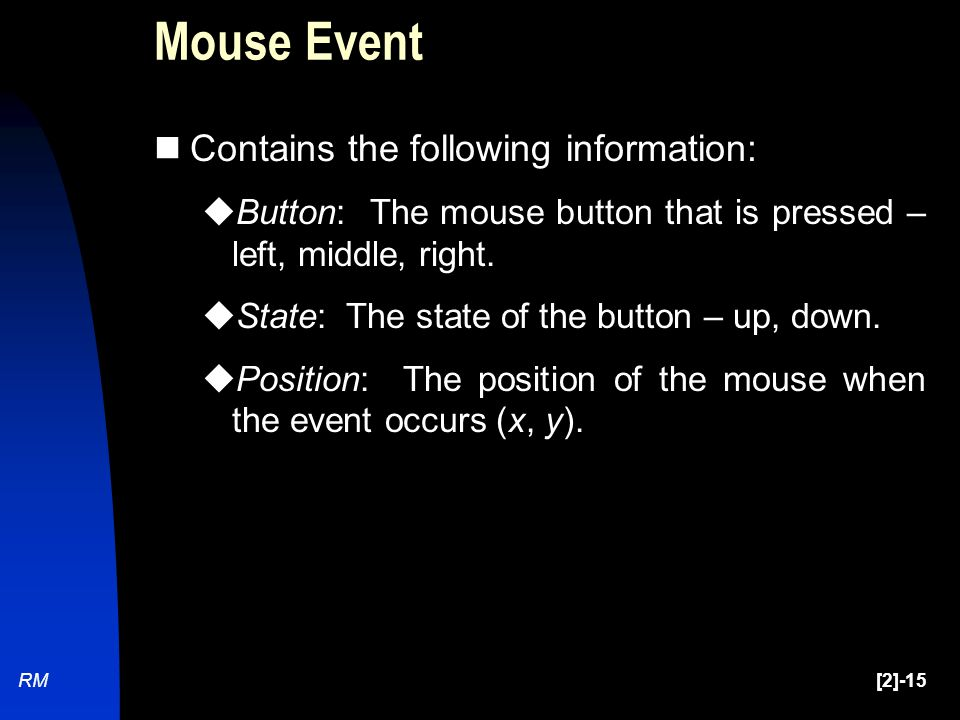 RM[2]-15 Mouse Event Contains the following information:  Button: The mouse button that is pressed – left, middle, right.